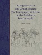 Intangible Spirits and Graven Images: The Iconography of Deities in the Pre-Islamic Iranian World