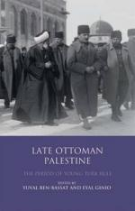 Late Ottoman Palestine: The Period of Young Turk Rule