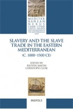 Slavery and the Slave Trade in the Eastern Mediterranean, 11th to 15th Centuries